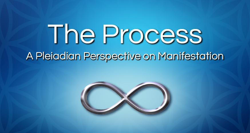 The Process: A Pleiadian Perspective on Manifestation @ Online
